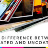 Difference Between Coated & Uncoated